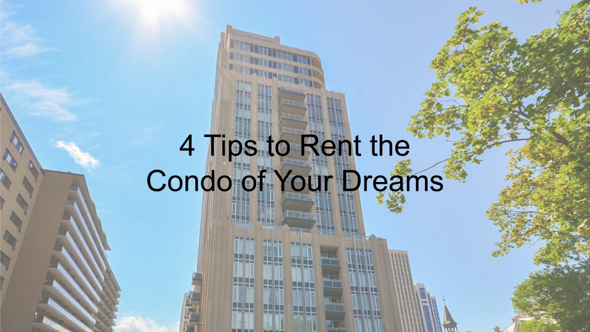 4 Tips To Rent the Condo of Your Dreams