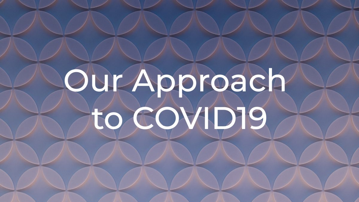 Our Approach to Covid19